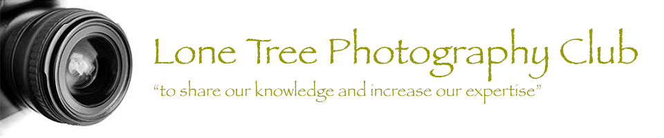 Lone Tree Photography Club - to share our knowledge and increase our expertise
